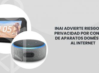 INAI ADVIERTE RIESGOS A LA PRIVACIDAD POR CONEXIÓN DE APARATOS DOMÉSTICOS AL INTERNET